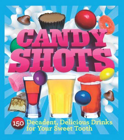 Candy Shots - 150 retete de bauturi delicioase